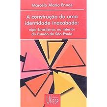 A construção de uma identidade inacabada: Nipo-brasileiros no interior do Estado de São Paulo (Portuguese Edition)