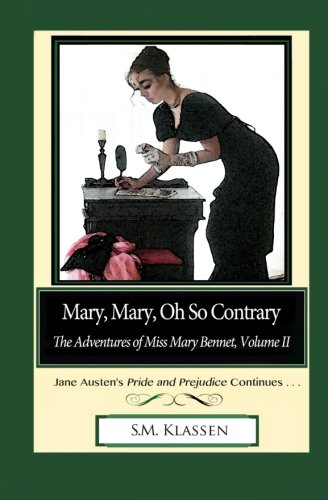Mary, Mary, Oh So Contrary: Jane Austen's Pride and Prejudice Continues... (The Adventures of Miss Mary Bennet) (Volume 2)