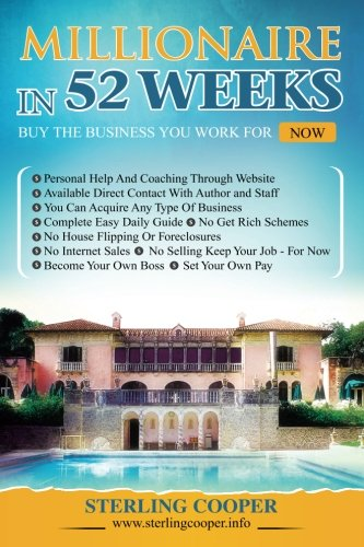 Millionaire in 52 Weeks, Step by Step How to Buy Any Business: The Daily Plan to Get There