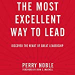 The Most Excellent Way to Lead: Discover the Heart of Great Leadership | Perry Noble