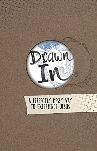 Drawn In: A Perfectly Messy Way to Experience Jesus (Jesus-Centered Devotions) (Group Publishing Walk With Jesus)