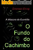 O Fundo do Cachimbo (A Máscara do Guardião Livro 1)