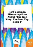 100 Common Misconceptions about the Iron King: The Iron Fey, Book 1