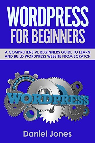 WordPress for Beginners: A Comprehensive Beginners Guide To Learn and Build WordPress Website from Scratch