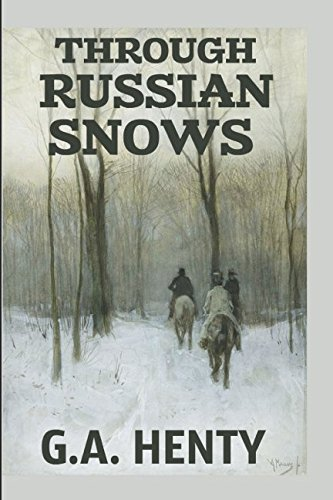 Through Russian Snows: A Story of Napoleon's Retreat from Moscow (Russian Snow)