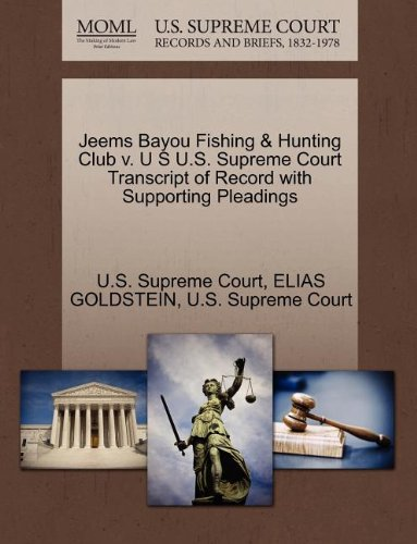 Jeems Bayou Fishing & Hunting Club v. U S U.S. Supreme Court Transcript of Record with Supporting Pleadings