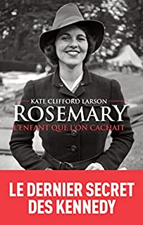 Rosemary : l'enfant que l'on cachait, Larson, Kate Clifford