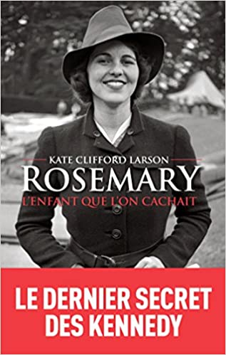 ROSEMARY, L'ENFANT QUE L'ON CACHAIT de Kate Clifford Larson 2016