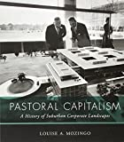 Pastoral Capitalism: A History of Suburban Corporate Landscapes (Urban and Industrial Environments) by Mozingo, Louise A. (2014) Paperback