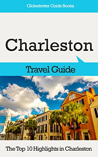 Charleston Travel Guide: The Top 10 Highlights in Charleston (Globetrotter Guide Books)