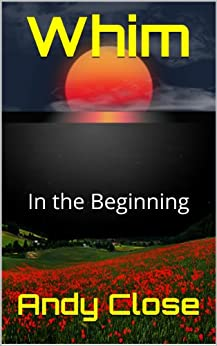 Whim: In The Beginning by [Close, Andy]