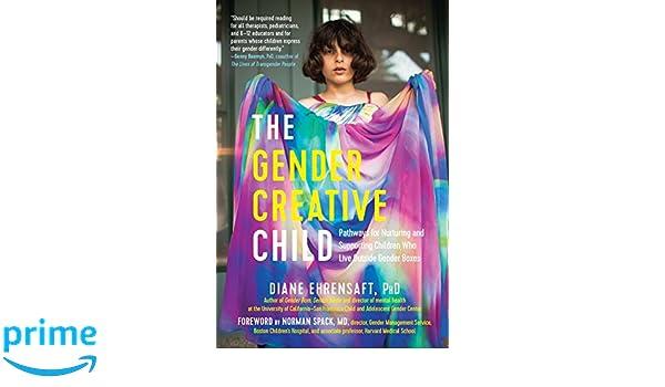 Gender Creative Child: Pathways for Nurturing and Supporting Children Who Live Outside Gender Boxes: Amazon.es: Diane Ehrensaft: Libros en idiomas ...