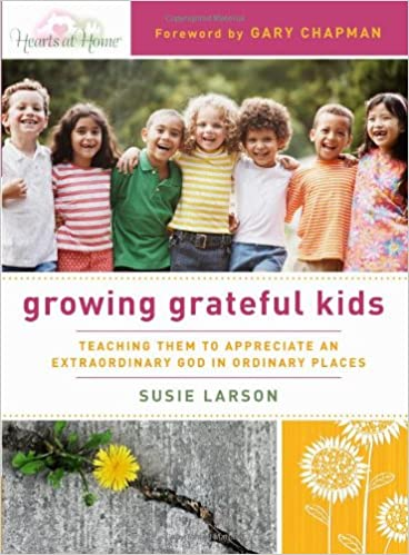 Download online Growing Grateful Kids: Teaching Them to Appreciate an Extraordinary God in Ordinary Places (Hearts at Home Books) PDF, azw (Kindle), ePub