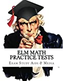 ELM Math Practice Tests: Study Guide for Preparation for the Entry Level Math Test