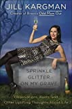 img - for Sprinkle Glitter on My Grave: Observations, Rants, and Other Uplifting Thoughts About Life book / textbook / text book