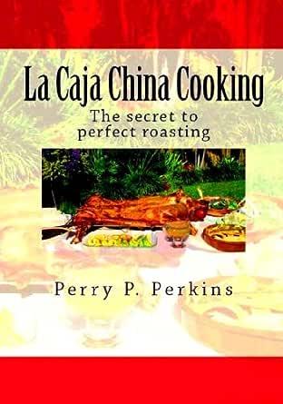 La Caja China Cooking: The Secret to Perfect Roasting (English Edition) eBook: Perkins, Perry P.: Amazon.es: Tienda Kindle