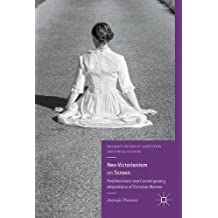 Neo-Victorianism on Screen: Postfeminism and Contemporary Adaptations of Victorian Women
