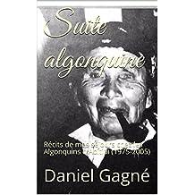 Suite algonquine: Récits de mes séjours chez les Algonquins d'Abitibi (1975-2005) (French Edition)