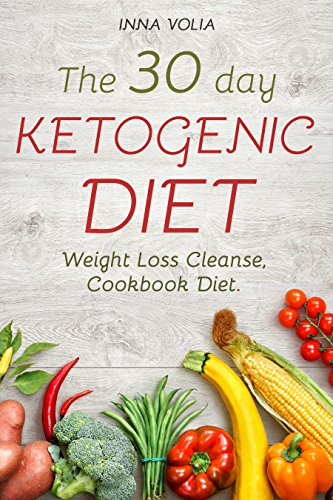 The 30 Day Ketogenic Diet : Weight Loss Cleanse, Cookbook Diet by Inna Volia ebook deal