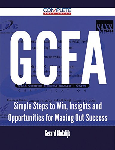 GCFA - Simple Steps to Win, Insights and Opportunities for Maxing Out Success