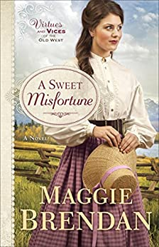 A Sweet Misfortune (Virtues and Vices of the Old West Book #2): A Novel by [Brendan, Maggie]