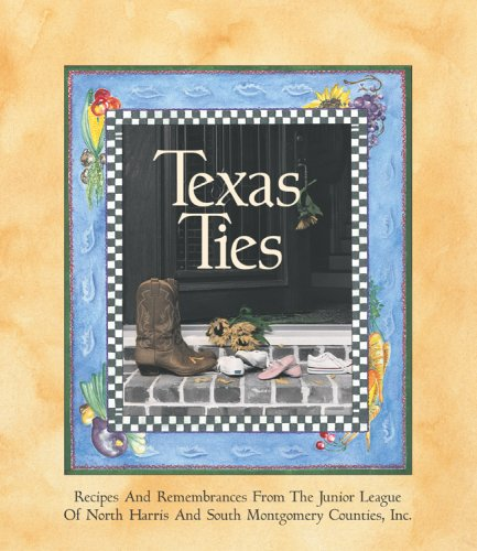 Texas Ties: Recipes and Remembrances by Junior League of North Harris County