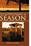 To Everything A Season, Kenneth Kemp, 144158031X