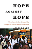 Hope Against Hope: Three Schools, One City, and the Struggle to Educate AmericaÂ?s Children