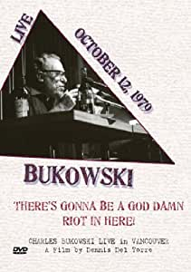 Charles Bukowski - There's Gonna Be a God Damn Riot in Here