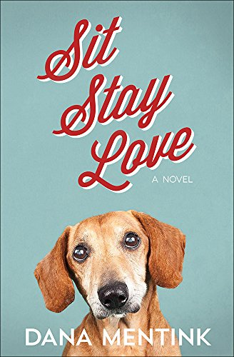 Sit, Stay, Love: A Novel for Dog Lovers