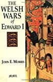 Welsh Wars of Edward I, John E. Morris, 0938289683