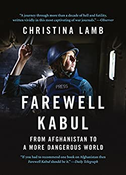 Farewell Kabul: From Afghanistan To A More Dangerous World by [Lamb, Christina]