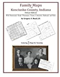 Family Maps of Kosciusko County, Indiana, Deluxe Edition : With Homesteads, Roads, Waterways, Towns, Cemeteries, Railroads, and More, Boyd, Gregory A., 1420311816