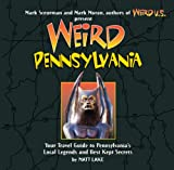 Weird Pennsylvania: Your Travel Guide to Pennsylvania s Local Legends and Best Kept Secrets