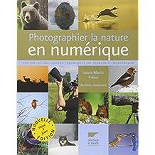 Photographier la nature en numérique [nouvelle édition]: Toutes les meilleures techniques du