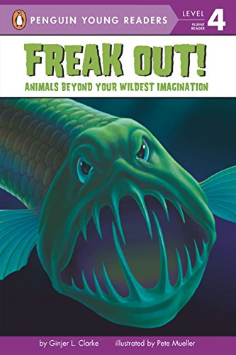 Freak Out!: Animals Beyond Your Wildest Imagination (Penguin Young Readers, Level 4) -