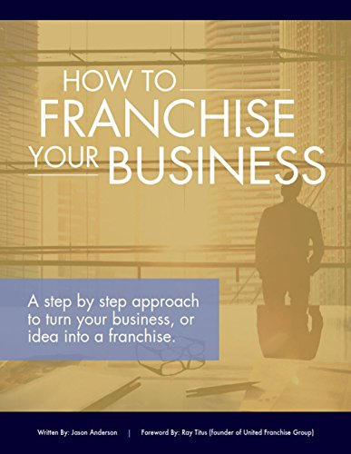 How to Franchise Your Business: A step by