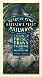 Discovering Britains First Railways: A Guide to Horse-Drawn Tramroads and Waggonways