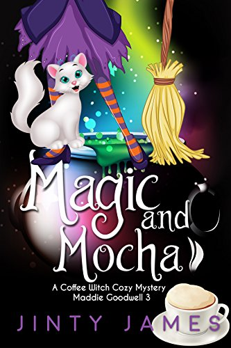 Magic and Mocha: A Coffee Witch Cozy Mystery (Maddie Goodwell Book 3) ()