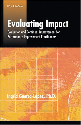 Evaluating Impact: Evaluation and Continual Improvement for Performance Improvement Professionals