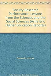 Faculty Research Performance: Lessons from the Sciences and the Social Sciences (Ashe Eric Higher Education Reports)
