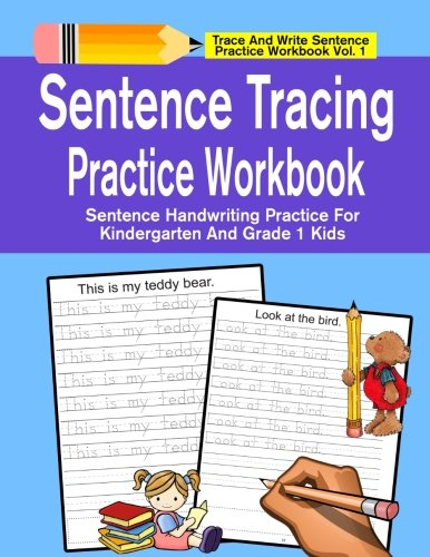 (Sentence Tracing Practice Workbook: Sentence Handwriting Practice For Kindergarten And Grade 1 Kids (Trace And Write Sentence Practice Workbook Series) (Volume)