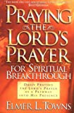 Praying the Lord's Prayer for Spiritual Breakthrough, Elmer L. Towns, 0830720421