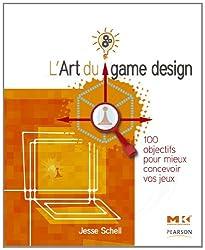 L'Art du game design: 100 objectifs pour mieux concevoir vos jeux