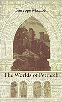 The Worlds of Petrarch (Duke Monographs in Medieval and Renaissance Studies)