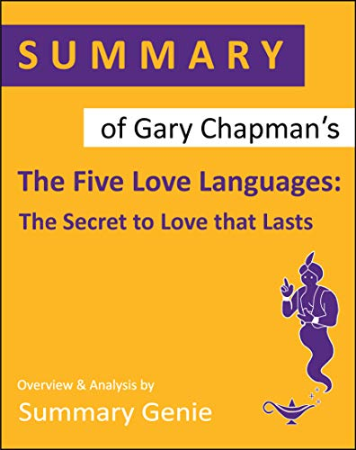 Summary of Gary Chanpman's The Five Love Languages: The Secret to Love that Lasts (The 5 Love Languages Ebook)