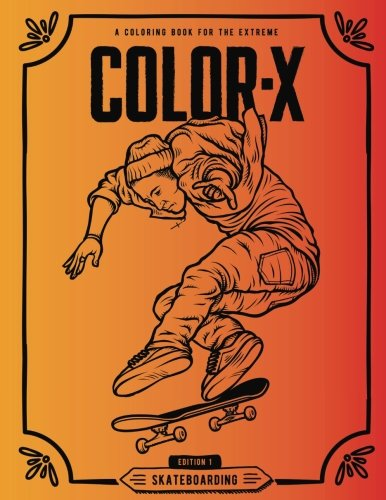 (Color X Skateboarding Extreme Sports Coloring and Activity Book - For Adults Teenagers and Kids)