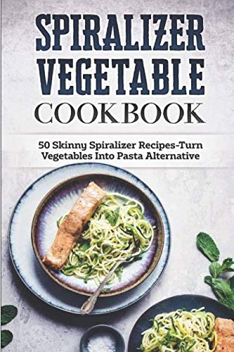 Spiralizer Vegetable Cookbook: 50 Skinny Spiralizer Recipes-Turn Vegetables Into Pasta Alternative by Mara Cecilio