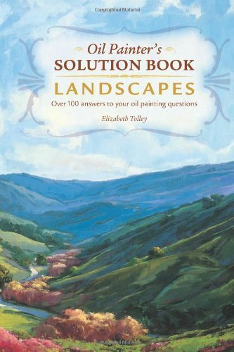 Oil Painters Solution Book (Oil Painter's Solution Book - Landscapes: Over 100 Answers to Your Oil Painting Questions by Tolley, Elizabeth (2007) Spiral-bound)