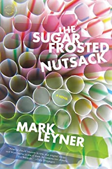 The Sugar Frosted Nutsack: A Novel by [Leyner, Mark]